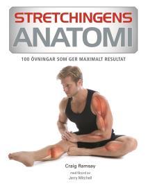 Omslagsbild för Stretchingens anatomi : 100 övningar som ger maximalt resultat