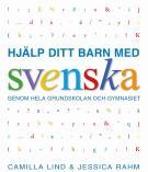 Omslagsbild för Hjälp ditt barn med svenska: genom hela grundskolan och gymnasiet