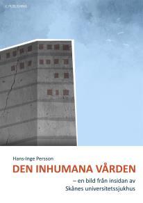Omslagsbild för Den inhumana vården - en bild från insidan av Skånes universitetssjukhus