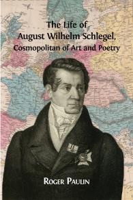 Omslagsbild för The Life of August Wilhelm Schlegel, Cosmopolitan of Art and Poetry