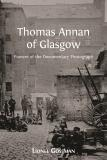 Omslagsbild för Thomas Annan of Glasgow: Pioneer of the Documentary Photograph