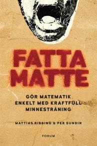 Cover for Fatta matte! : Gör matematik enkelt med kraftfull minnesträning