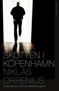 Omslagsbild för Skotten i Köpenhamn : Ett reportage om Lars Vilks, extremism och yttrandefrihetens gränser