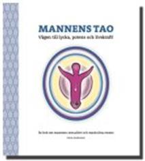 Cover for Mannens Tao: Vägen till lycka, potens och livskraft! En bok om mannens sexualitet och maskulina essens
