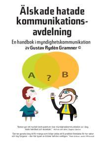 Omslagsbild för Älskade hatade kommunikationsavdelning – en handbok i myndighetskommunikation