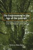 Omslagsbild för The Environment in the Age of the Internet: Activists, Communication, and the Digital Landscape