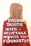 Omslagsbild för Miten helvetissä minusta tuli feministi