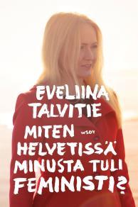 Cover for Miten helvetissä minusta tuli feministi
