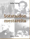 Bokomslag för Sotataidon mestareita - Teollistuvan yhteiskunnan sotahistoriaa 1700-luvulta nykypäiviin