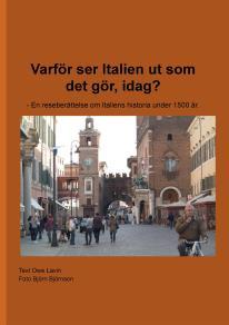 Omslagsbild för Varför ser Italien ut som det gör, idag? - En reseberättelse om Italiens historia under 1500 år.