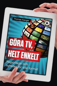 Cover for Göra TV, helt enkelt : Reportage och nyheter för alla format