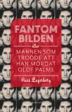 Omslagsbild för Fantombilden : Eller mannen som trodde att han mördat Olof Palme