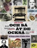 Cover for Och så åt de också : nio svenska livsöden i en smaksatt historia