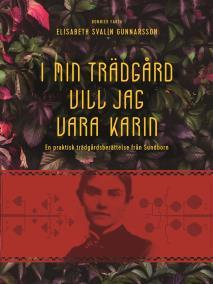 Cover for I min trädgård vill jag vara Karin : En praktisk trädgårdsberättelse från Sundborn