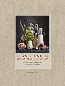 Cover for Från grunden med systrarna Eisenman : Allt ifrån marmelad och ketchup till kimchi och mozzarella.
