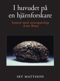 Omslagsbild för I huvudet på en hjärnforskare - samtal med neuropatolog Arne Brun
