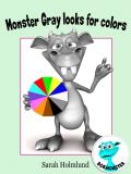 Cover for Monster Gray looks for colors! An illustrated children's book about colors