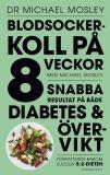 Bokomslag för Blodsockerkoll på 8 veckor med Michael Mosley : snabba resultat på både diabetes och övervikt