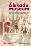 Omslagsbild för Älskade museum : svenska kulturhistoriska museer som kulturskapare och samhällsbyggare