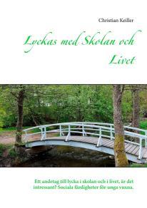 Cover for Lyckas med Skolan och Livet: Ett andetag till lycka i skolan och i livet, är det intressant? Sociala färdigheter för unga vuxna.