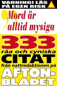 Omslagsbild för Citatboken 3. Mord är alltid mysiga – och 333 andra råa citat från nattredaktionen på Aftonbladet