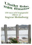Bokomslag för Utsikt från mitt fönster: 100 nya och begagnade dikter av Ingvar Holmberg