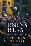 Omslagsbild för Lenins resa. Vägen till revolutionen 1917