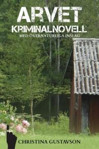 Omslagsbild för Arvet – kriminalnovell med övernaturliga inslag