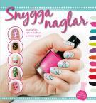 Omslagsbild för Snygga naglar : smarta tips på hur du fixar grymma naglar