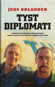 Omslagsbild för Tyst diplomati : Berättelsen om hur journalisterna Johan Persson och Martin Schibbye blev fria