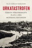 Bokomslag för Urkatastrofen : Första världskrigets plats i den moderna historien