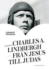 Cover for Historien om Charles A. Lindbergh : Från Jesus till Judas