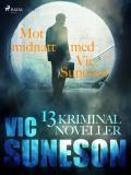 Bokomslag för Mot midnatt med Vic Suneson : 13 kriminalnoveller