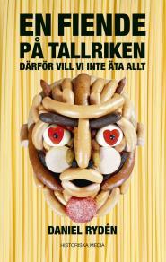 Cover for En fiende på tallriken : därför vill vi inte äta allt