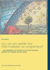 Cover for Hur, när och varifrån fick DNA-molekylen sin programkod?: nya upptäckter och insikter om hur vårt Universum uppkom och fungerar kan ge svaret!