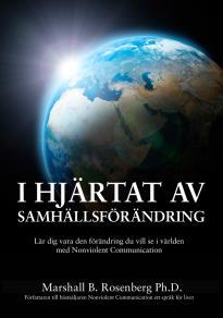 Omslagsbild för I Hjärtat Av Samhällsförändring : Lär dig vara den förändring du vill se i världen med Nonviolent Communication