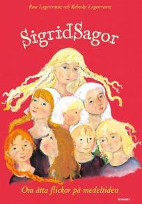 Omslagsbild för Sigridsagor : - om åtta flickor på medeltiden