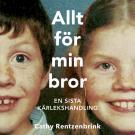 Bokomslag för Allt för min bror : en sista kärlekshandling