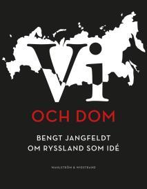 Omslagsbild för Vi och dom : Bengt Jangfeldt om Ryssland som idé