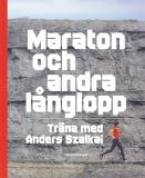 Bokomslag för Maraton och andra långlopp : träna med Anders Szalkai