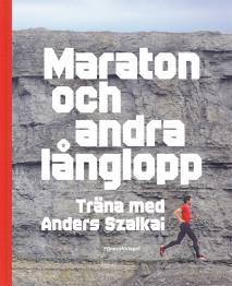 Omslagsbild för Maraton och andra långlopp : träna med Anders Szalkai