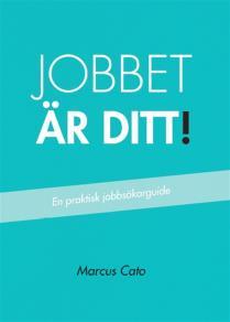 Cover for Jobbet är ditt! - En praktisk jobbsökarguide
