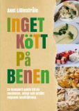Cover for Inget kött på benen: En komplett guide till en medveten, enkel och utsökt vegansk kosthållning