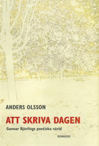 Omslagsbild för Att skriva dagen : Gunnar Björlings poetiska värld