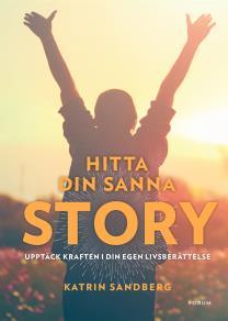 Cover for Hitta din sanna story : Upptäck kraften i din egen livsberättelse!