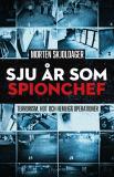 Omslagsbild för Sju år som spionchef – Terrorism, läckor och hemliga operationer