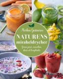 Bokomslag för Naturens mirakeldrycker : gröna juicer, smoothies, shots och longdrinks
