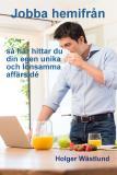 Bokomslag för Jobba hemifrån - så hittar du din egen unika och lönsamma affärsidé