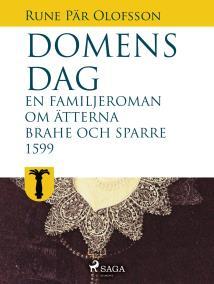 Omslagsbild för Domens dag: en familjeroman om ätterna Brahe och Sparre 1599-