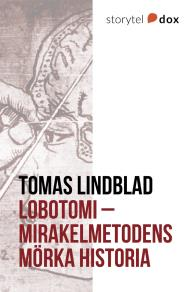 Omslagsbild för Lobotomi - Mirakelmetodens mörka historia